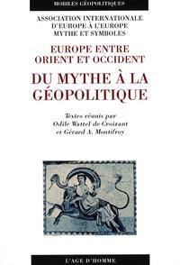 Odile Wattel de Croizant et Gérard A Montifroy - Du mythe à la géopolitique - Europe entre Orient et Occident.