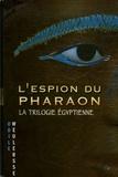 Odile Weulersse - L'espion du pharaon - La trilogie égyptienne.