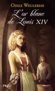 Odile Weulersse - L'or blanc de Louis XIV.