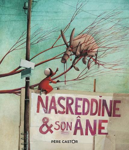 Odile Weulersse et Rébecca Dautremer - Nasreddine et son âne.