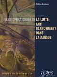 Odilon Audouin - Guide opérationnel de la lutte anti-blanchiment dans la banque - Intègre la IIIe Directive de l'UE.