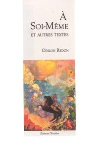 Odilon Redon - A soi-même et autres textes.