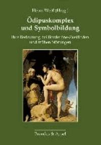 Ödipuskomplex und Symbolbildung - Ihre Bedeutung bei Borderline-Zuständen und frühen Störungen.