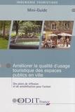 ODIT France - Améliorer la qualité d'usage touristique des espaces publics en ville - Des pistes de réflexion et de sensibilisation pour l'action.