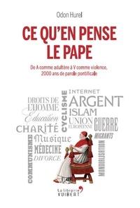 Ce qu'en pense le pape- De A comme adultère à V comme violence, 2000 ans de parole pontificale - Odon Hurel |