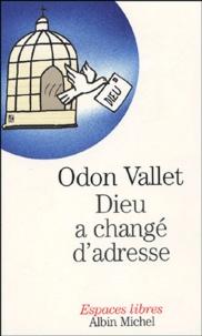 Odon Vallet - Dieu a changé d'adresse.