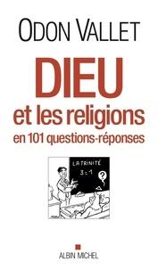 Odon Vallet et Odon Vallet - Dieu et les religions - En 101 questions-réponses.