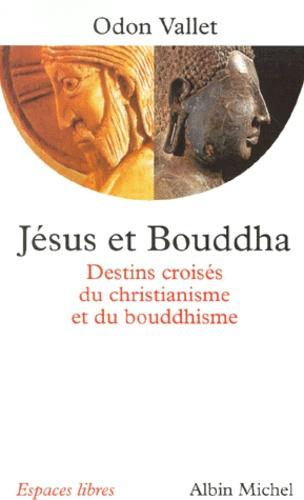 JESUS ET BOUDDHA. Destins croisés du christianisme et du bouddhisme