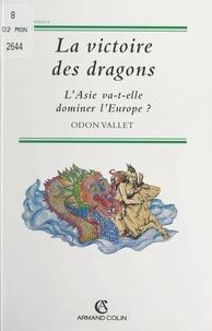 Odon Vallet - La victoire des dragons - L'Asie va-t-elle dominer l'Europe ?.