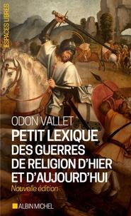 Odon Vallet - Petit lexique des guerres de religion d'hier et d'aujourd'hui.