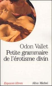 Odon Vallet - Petite grammaire de l'érotisme divin.