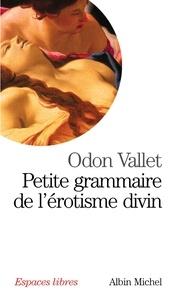 Odon Vallet et Odon Vallet - Petite grammaire de l'érotisme divin.