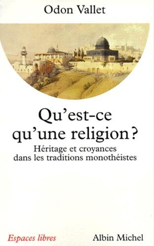 QU'EST-CE QU'UNE RELIGION ? Héritage et croyances dans les traditions monothéistes