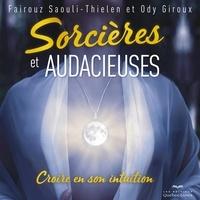 Ody Giroux et Fairouz Saouli-Thielen - Sorcières et audacieuses : croire en son intuition.