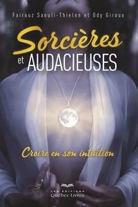 Ody Giroux et Fairouz Saouli-Thielen - Sorcières et audacieuses - Croire en son intuition.