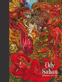 Ody Saban et Thomas Mordant - Ody Saban - Peintures 1981-2017.