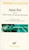 Odysseus Elytis - Axion Esti suivi de L'arbre lucide et la quatorzième beauté et de Journal d'un invisible avril.