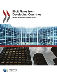 OECD - Illicit Financial Flows from Developing Countries - Measuring OECD Responses.