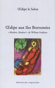 """Oedipe le Salon - Oedipe aux îles Borromées - """"Absalon, Absalon !"""" de William Faulkner."""