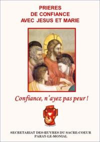 Oeuvres du Sacré-Coeur - Confiance, n'ayez pas peur ! - Prières de confiance avec Jésus et Marie.