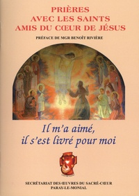 Oeuvres du Sacré-Coeur - Il m'a aimé, il s'est livré pour moi - Prières avec les saints amis du Coeur de Jésus.
