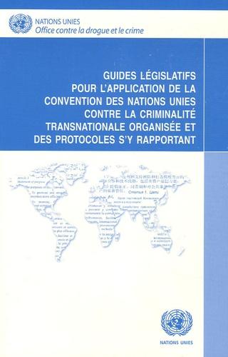 Office contre drogue et crime - Guides législatifs pour l'application de la convention des Nations Unies contre la criminalité transnationale organisée et des protocoles s'y rapportant.