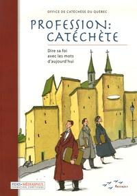 Office de catéchèse du Québec - Profession : Catéchèse - Dire sa foi avec les mots d'aujourd'hui.