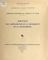 Office de la recherche scienti et Édouard Crouzet - Notice sur l'amélioration de la navigabilité de la Haute-Bénoué.
