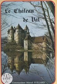Office de Tourisme du Pays de et Marcel Juillard - Le château de Val - Commune de Lanobre, Cantal, près de Bort-les-Orgues, Corrèze. Aux confins de l'Auvergne et du Limousin.