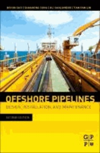 Offshore Pipelines - Design, Installation, and Maintenance.