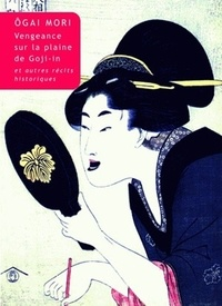 Ogai Mori - Vengeance sur la plaine du temple Goji-in - Et autres récits historiques.