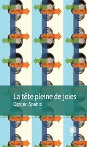 Ognjen Spahic - La tête pleine de joies.