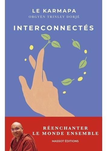 Ogyen Trinley-Dorjé - Interconnectés - Réenchanter le monde ensemble.