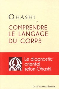 Ohashi - Comprendre le langage du corps - Le diagnostic oriental selon Ohashi.