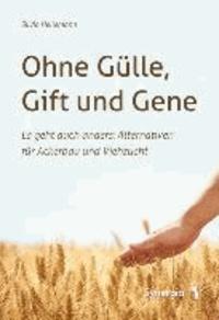 Ohne Gülle, Gift und Gene - Es geht auch anders: Alternativen für Ackerbau und Viehzucht.
