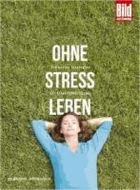 Ohne Stress leben - Die besten Strategien zur Stressbewältigung..
