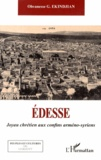 Ohvanesse Ekindjian - Edesse - Joyau chrétien aux confins arméno-syriens.