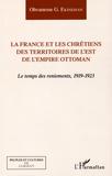 Ohvanesse Ekindjian - La France et les chrétiens des territoires de l'est de l'Empire ottoman - Le temps des reniements, 1919-1923.