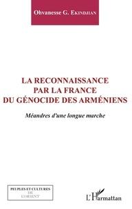 Ohvanesse Ekindjian - La reconnaissance par la France du génocide arménien - Méandres d'une longue marche.