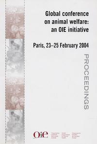 OiE - Global Conference on animal welfare : an OIE initiative - Paris, 23-25 February 2004, Proceedings, Edition trilingue français-anglais-espagnol.