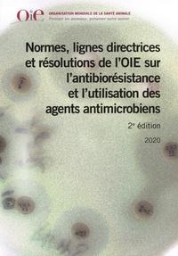 OiE - Normes, lignes directrices et résolution de l'OIE sur l'antibiorésistance et l'utilisation des agents antimicrobiens.