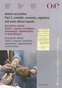 Paul-Pierre Pastoret et Michel Lombard - Revue scientifique et technique N° 26 (2), Août 2007 : Vaccination animale - Partie 2 : aspects scientifiques, économiques, réglementaires et socio-éthiques.