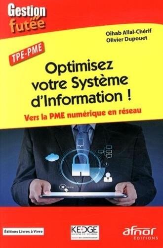 Oihab Allal-Chérif et Olivier Dupouët - Optimisez votre système d'information ! - Vers la PME numérique en réseau.