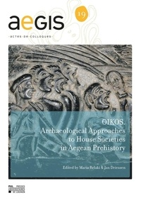 Maria Relaki - Aegis 19 : Oikos - Archaeological approaches to House Societies in the Bronze Age Aegean.