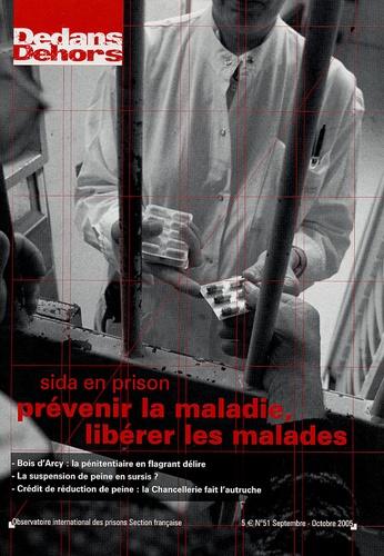 OIP - Dedans Dehors N° 51, Septembre-Oct : Sida en prison - Prévenir la maladie, libérer les malades.
