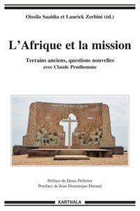 Oissila Saaïdia et Laurick Zerbini - L'Afrique et la mission - Terrains anciens, questions nouvelles avec Claude Prudhomme.