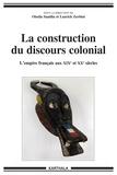 Oissila Saaïdia et Laurick Zerbini - La construction du discours colonial - L'empire français aux XIXe et XXe siècles.