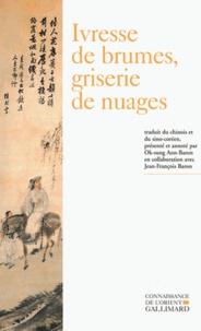 Ok-Sung Ann-Baron - Ivresse de brumes, griserie de nuages - Poésie bouddhique coréenne (XIIIe-XVIe siècle).