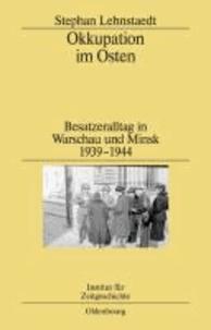 Okkupation im Osten - Besatzeralltag in Warschau und Minsk 1939-1944.