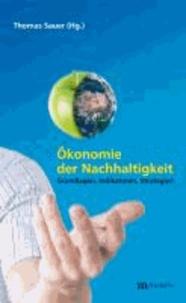 Ökonomie der Nachhaltigkeit - Grundlagen, Indikatoren, Strategien.